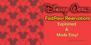disney world fastpass reservations explained and made easy