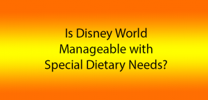 is Disney World okay for special dietary needs