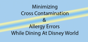 cross contamination and allergy errors at Disney World